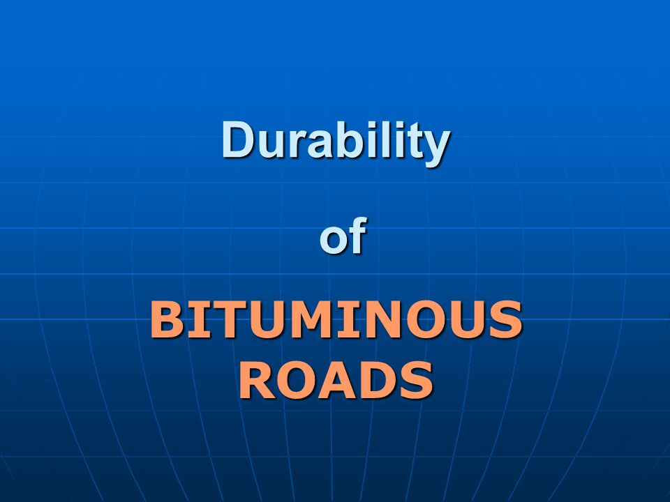 Durability of BITUMINOUS ROADS
