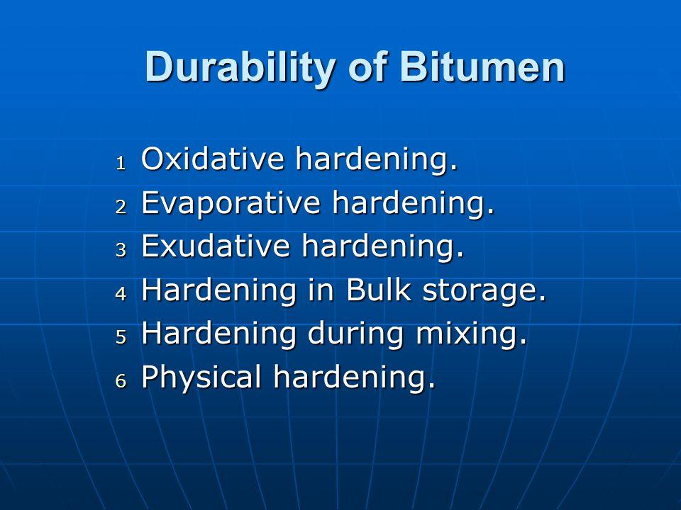 Durability of Bitumen Oxidative hardening. Evaporative hardening.