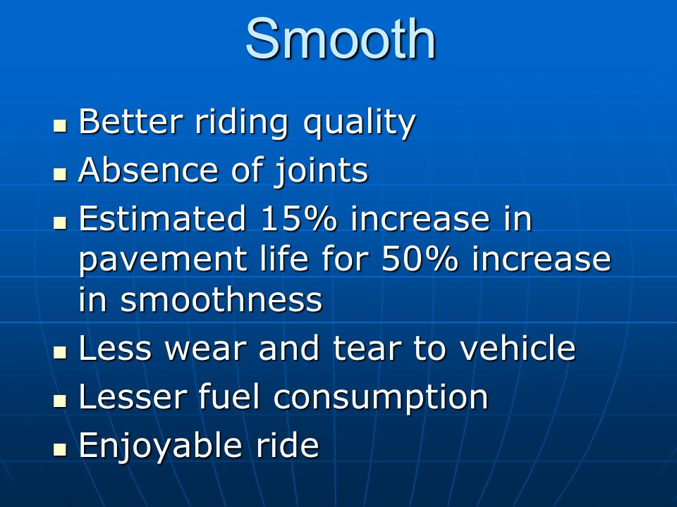 Smooth Better riding quality Absence of joints