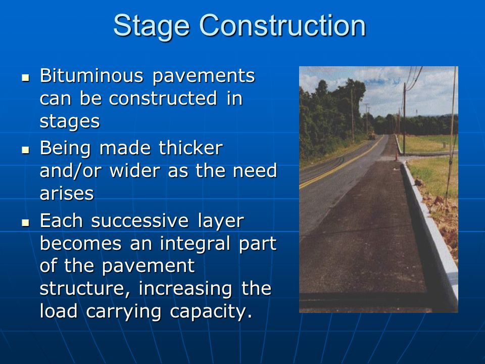 Stage Construction Bituminous pavements can be constructed in stages