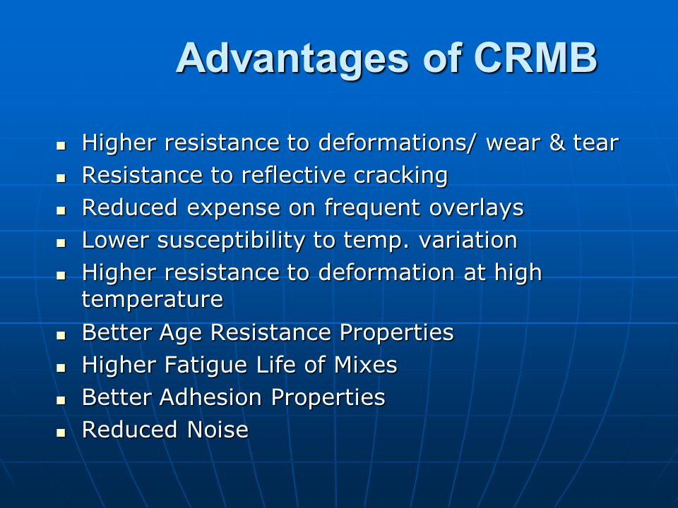 Advantages of CRMB Higher resistance to deformations/ wear & tear