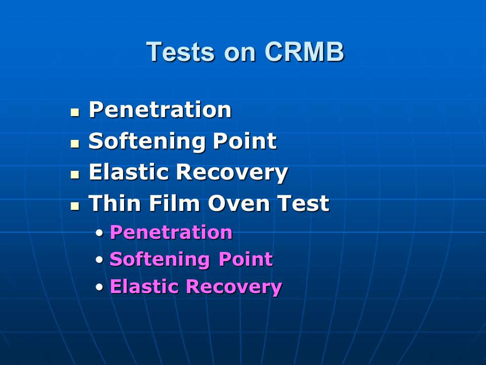 Tests on CRMB Penetration Softening Point Elastic Recovery