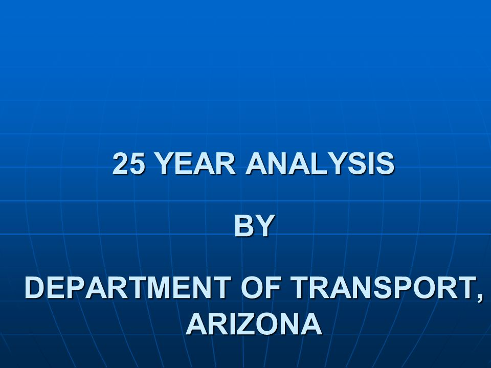 25 YEAR ANALYSIS BY DEPARTMENT OF TRANSPORT, ARIZONA