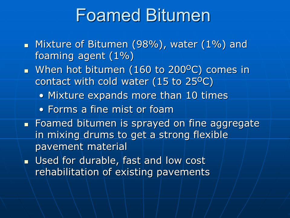 Foamed Bitumen Mixture of Bitumen (98%), water (1%) and foaming agent (1%)