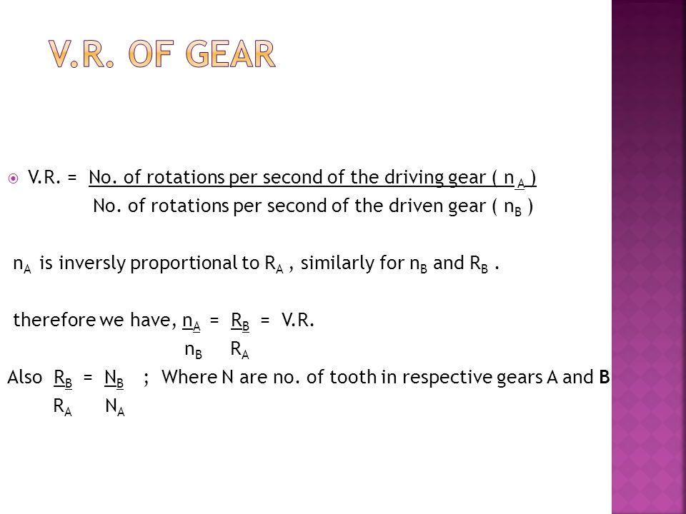 V.R. OF GEAR V.R. = No. of rotations per second of the driving gear ( n A ) No. of rotations per second of the driven gear ( nB )