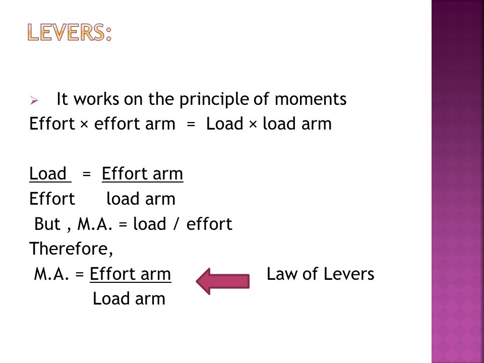 LEVERS: It works on the principle of moments