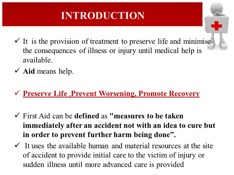 INTRODUCTION It is the provision of treatment to preserve life and minimise the consequences of illness or injury until medical help is available.