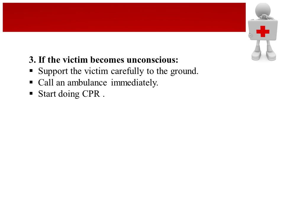 3. If the victim becomes unconscious: