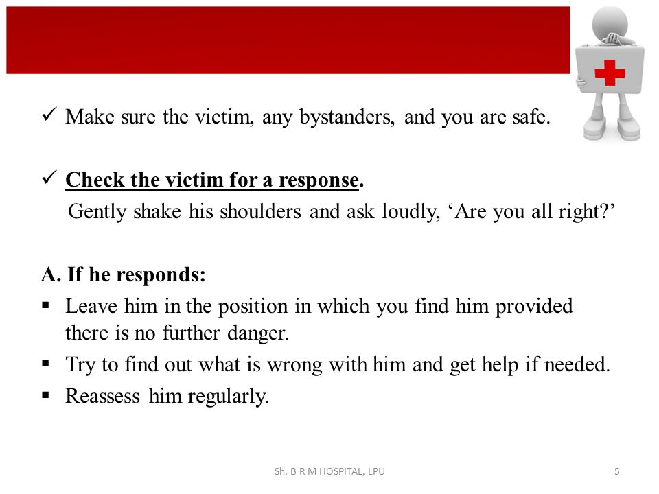 Make sure the victim, any bystanders, and you are safe.