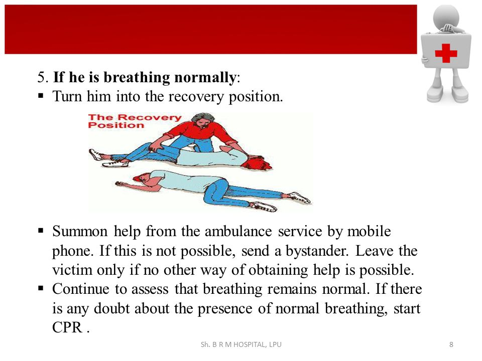 5. If he is breathing normally: Turn him into the recovery position.