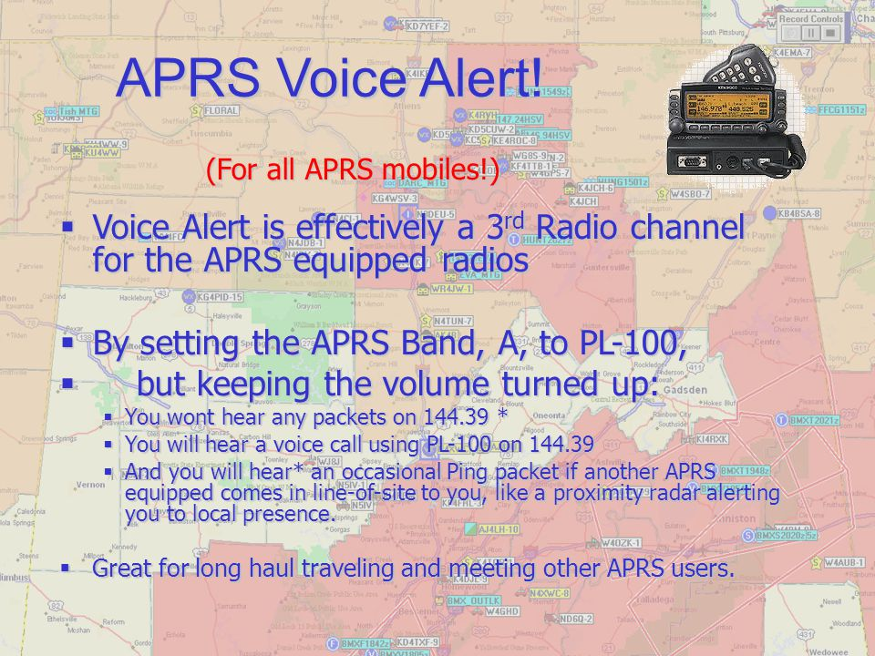 APRS Voice Alert! (For all APRS mobiles!) Voice Alert is effectively a 3rd Radio channel for the APRS equipped radios.