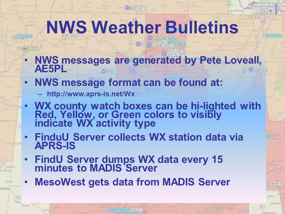 NWS Weather Bulletins NWS messages are generated by Pete Loveall, AE5PL. NWS message format can be found at:
