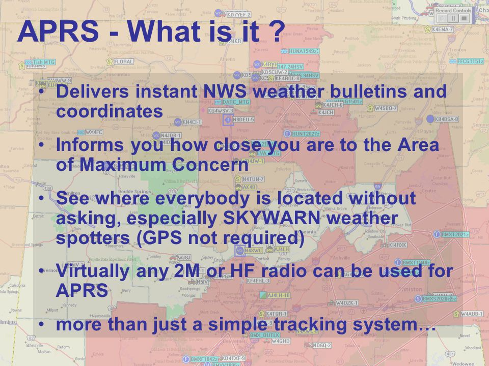 APRS - What is it Delivers instant NWS weather bulletins and coordinates. Informs you how close you are to the Area of Maximum Concern.