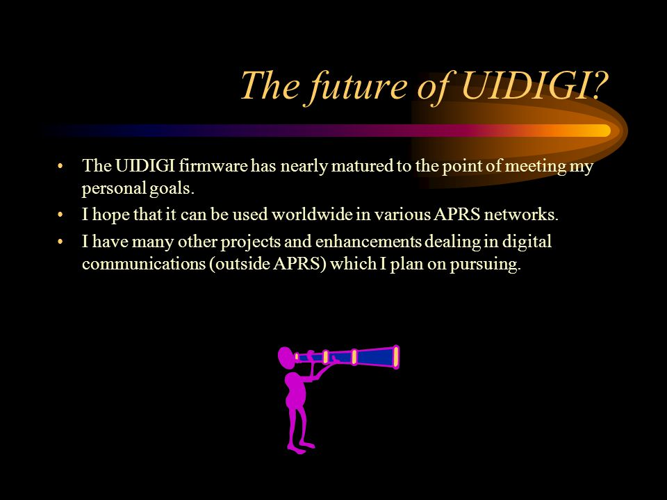 The future of UIDIGI The UIDIGI firmware has nearly matured to the point of meeting my personal goals.