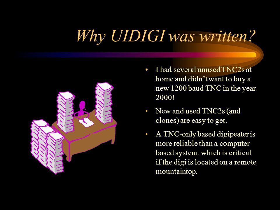 Why UIDIGI was written I had several unused TNC2s at home and didn't want to buy a new 1200 baud TNC in the year 2000!