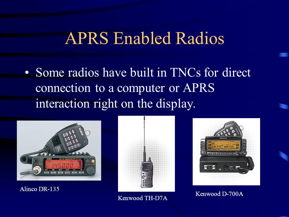 APRS Enabled Radios Some radios have built in TNCs for direct connection to a computer or APRS interaction right on the display.