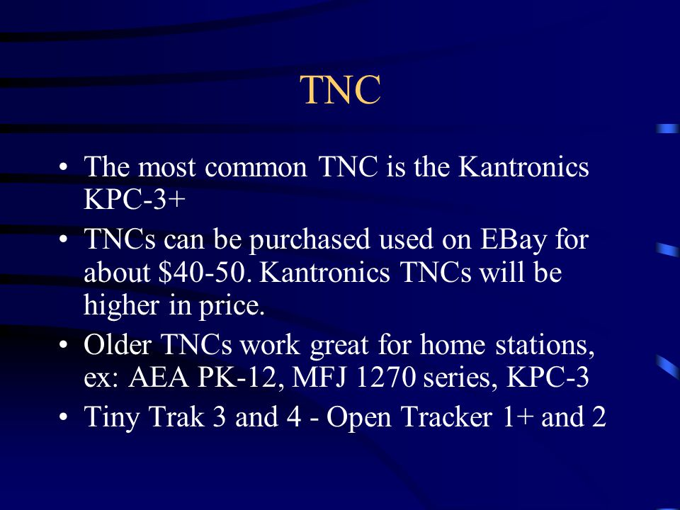 TNC The most common TNC is the Kantronics KPC-3+