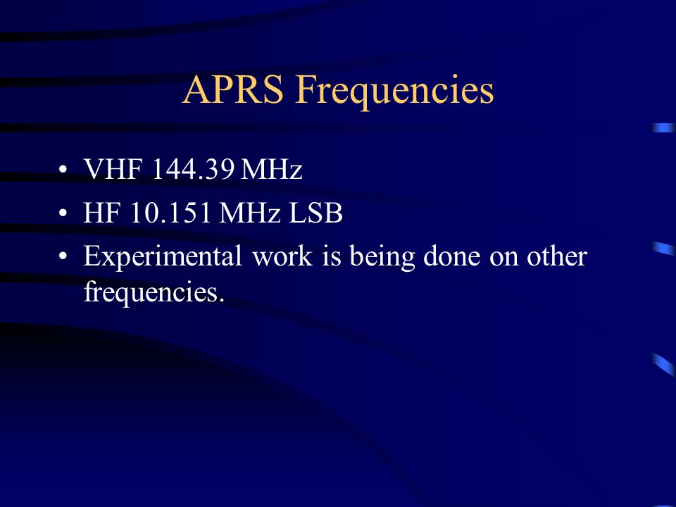 APRS Frequencies VHF 144.39 MHz HF 10.151 MHz LSB