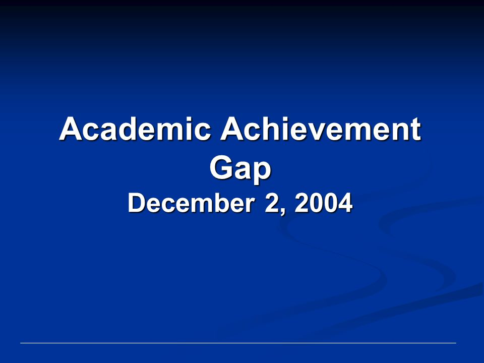 Academic Achievement Gap December 2, 2004