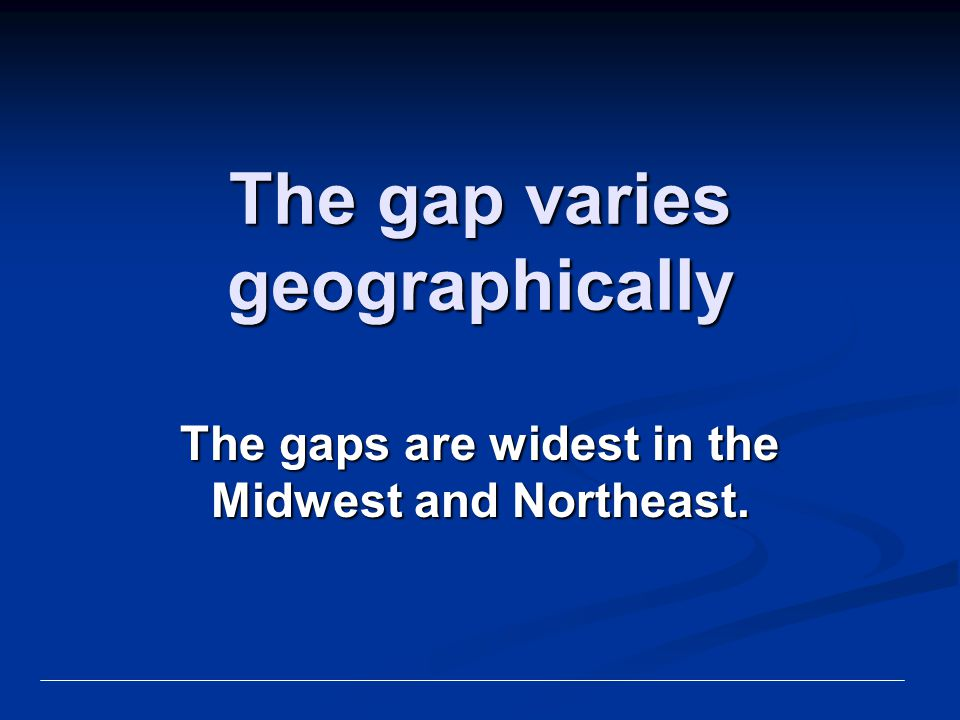 The gap varies geographically