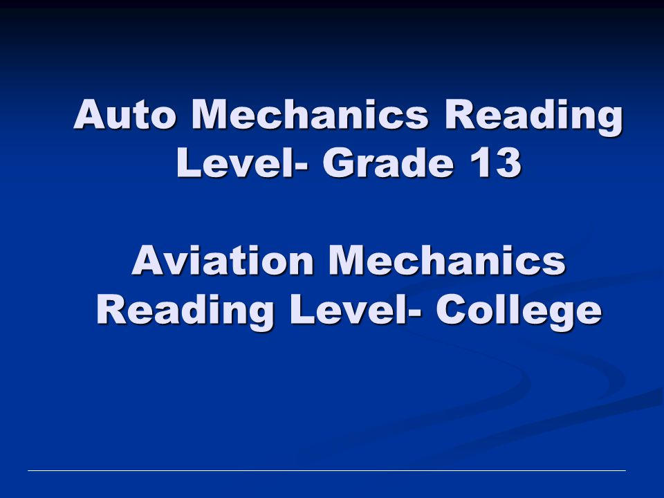 Auto Mechanics Reading Level- Grade 13 Aviation Mechanics Reading Level- College