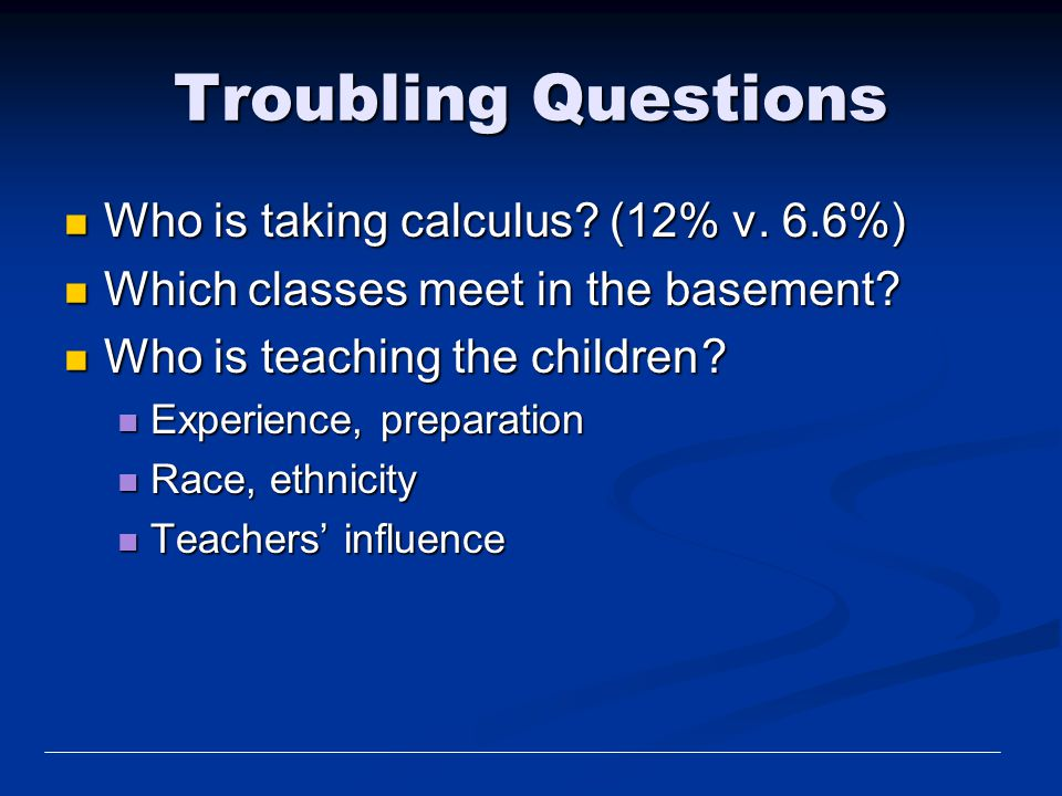 Troubling Questions Who is taking calculus (12% v. 6.6%)