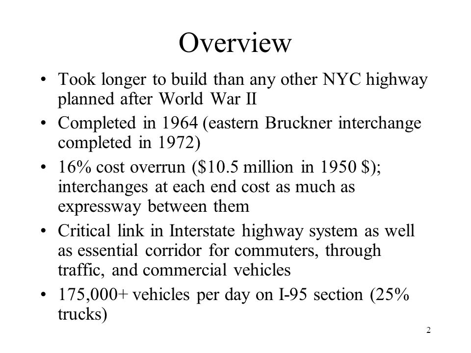 Overview Took longer to build than any other NYC highway planned after World War II.