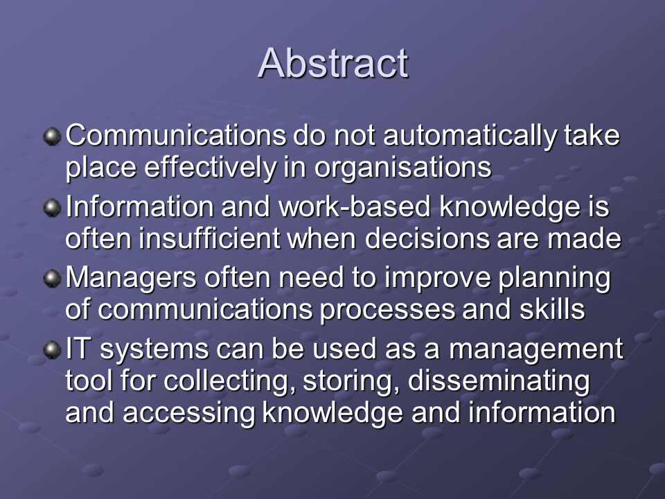 Abstract Communications do not automatically take place effectively in organisations.