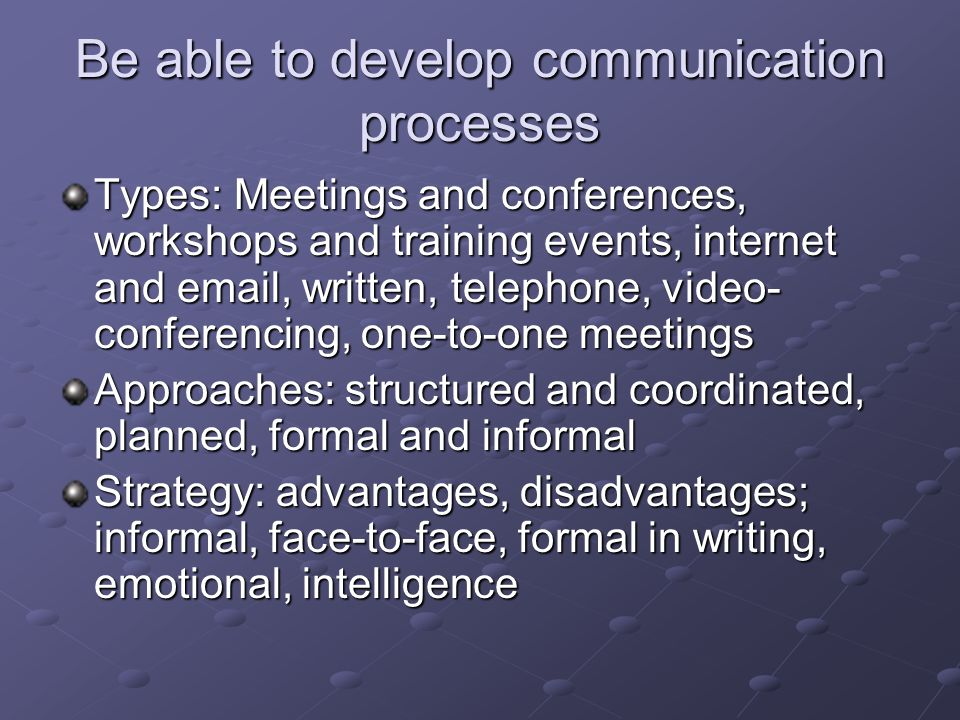 Be able to develop communication processes