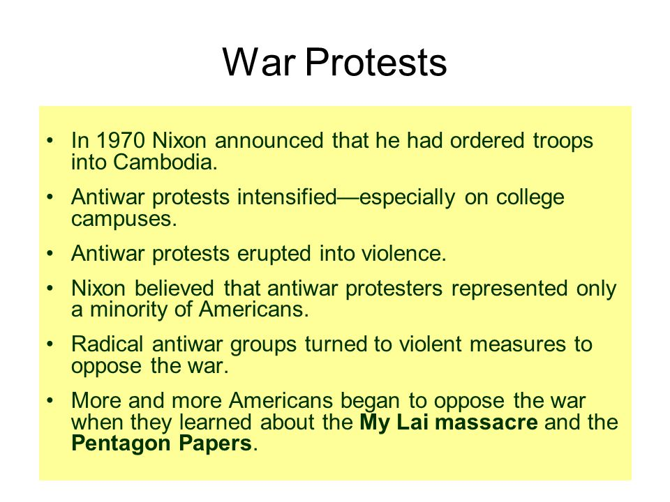 War Protests In 1970 Nixon announced that he had ordered troops into Cambodia. Antiwar protests intensified—especially on college campuses.