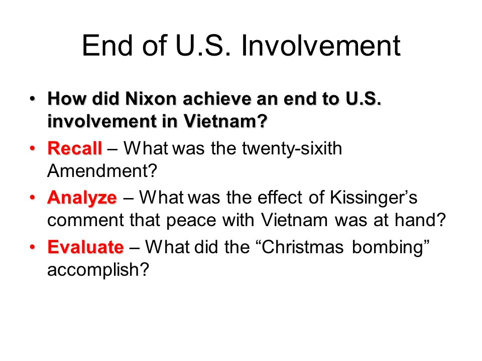 End of U.S. Involvement How did Nixon achieve an end to U.S. involvement in Vietnam Recall – What was the twenty-sixith Amendment