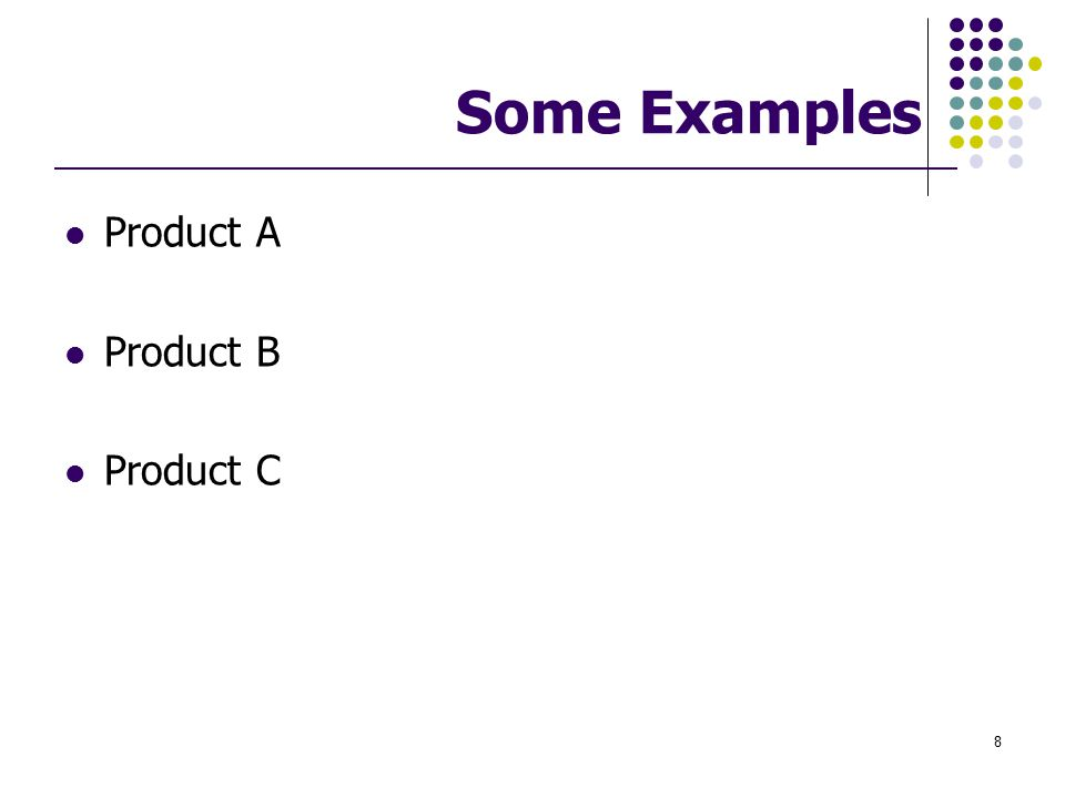 Some Examples Product A Product B Product C