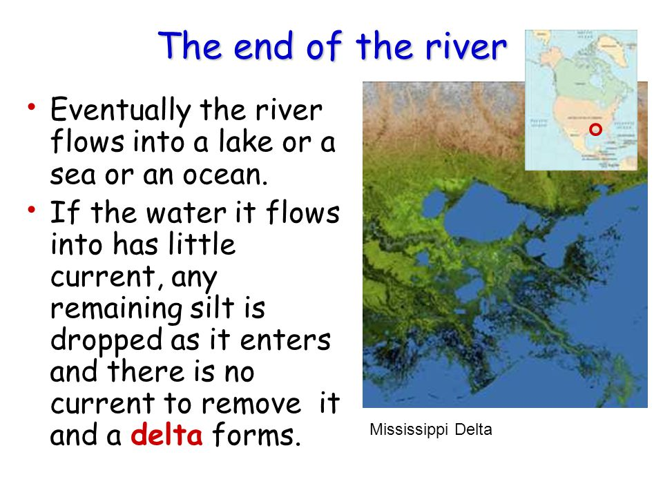 The end of the river Eventually the river flows into a lake or a sea or an ocean.