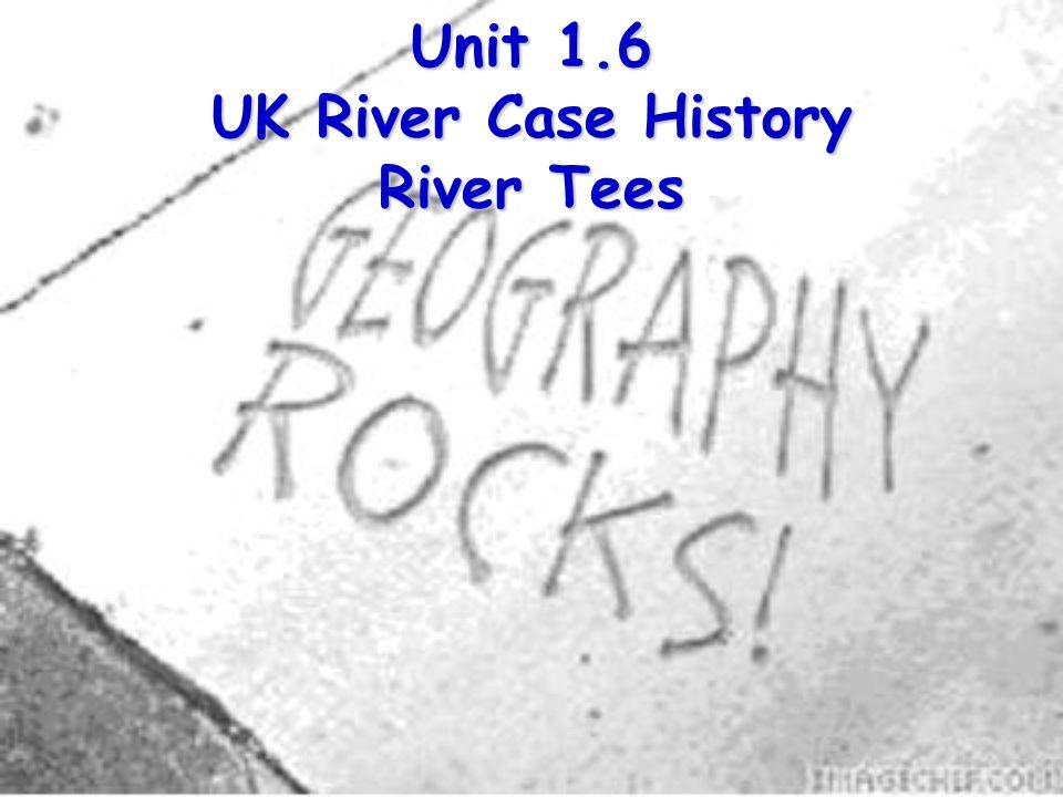 Unit 1.6 UK River Case History River Tees