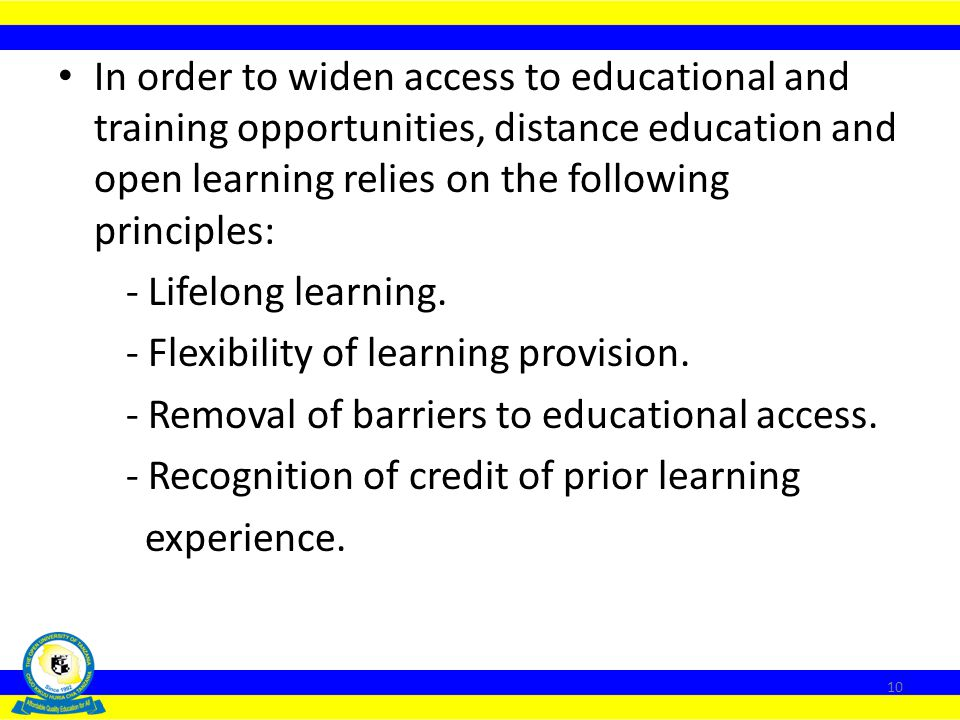 In order to widen access to educational and training opportunities, distance education and open learning relies on the following principles: