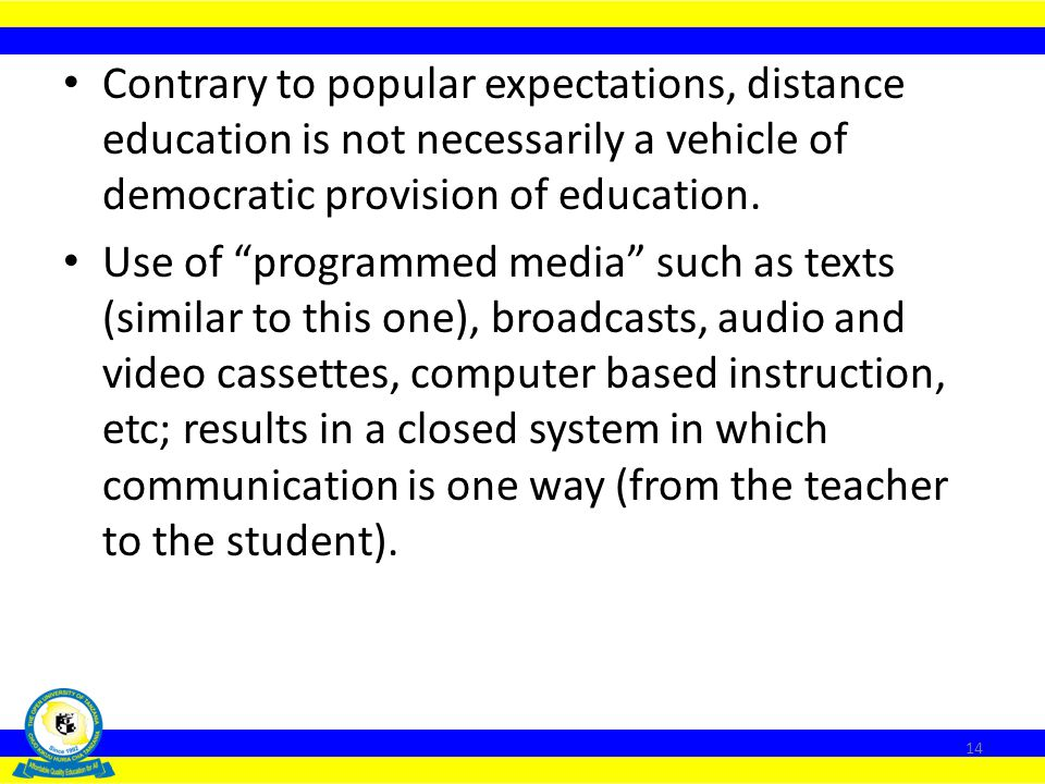 Contrary to popular expectations, distance education is not necessarily a vehicle of democratic provision of education.
