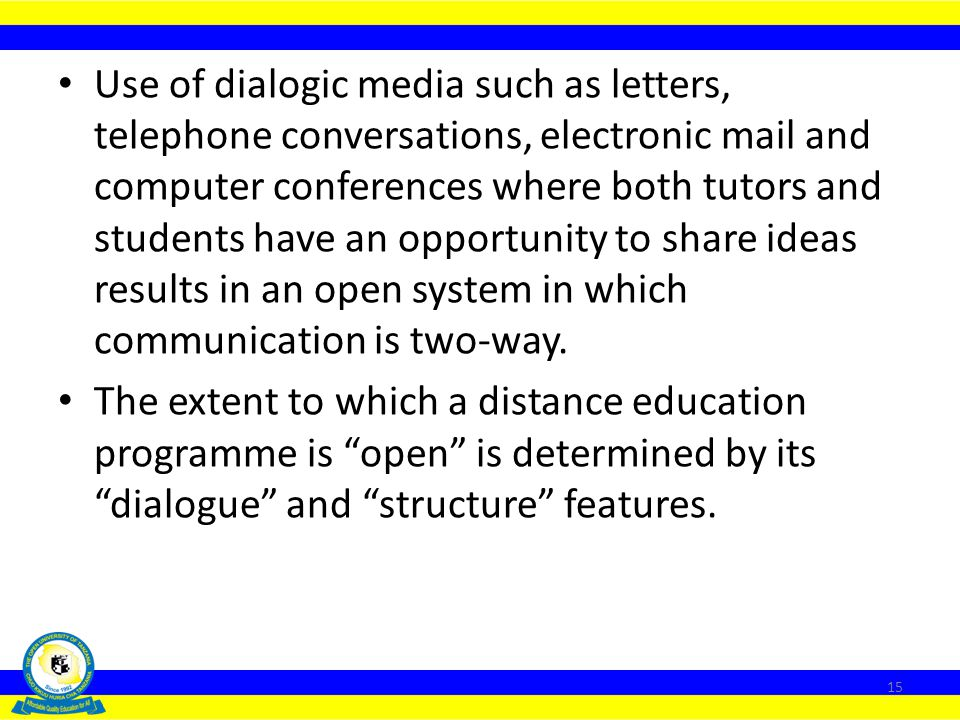 Use of dialogic media such as letters, telephone conversations, electronic mail and computer conferences where both tutors and students have an opportunity to share ideas results in an open system in which communication is two-way.