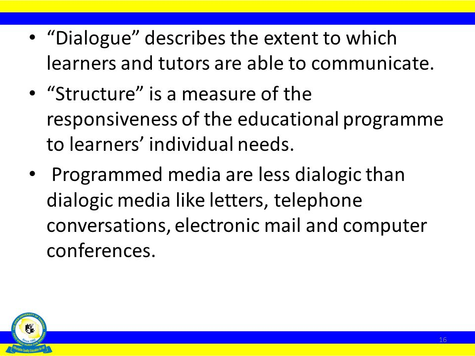 Dialogue describes the extent to which learners and tutors are able to communicate.