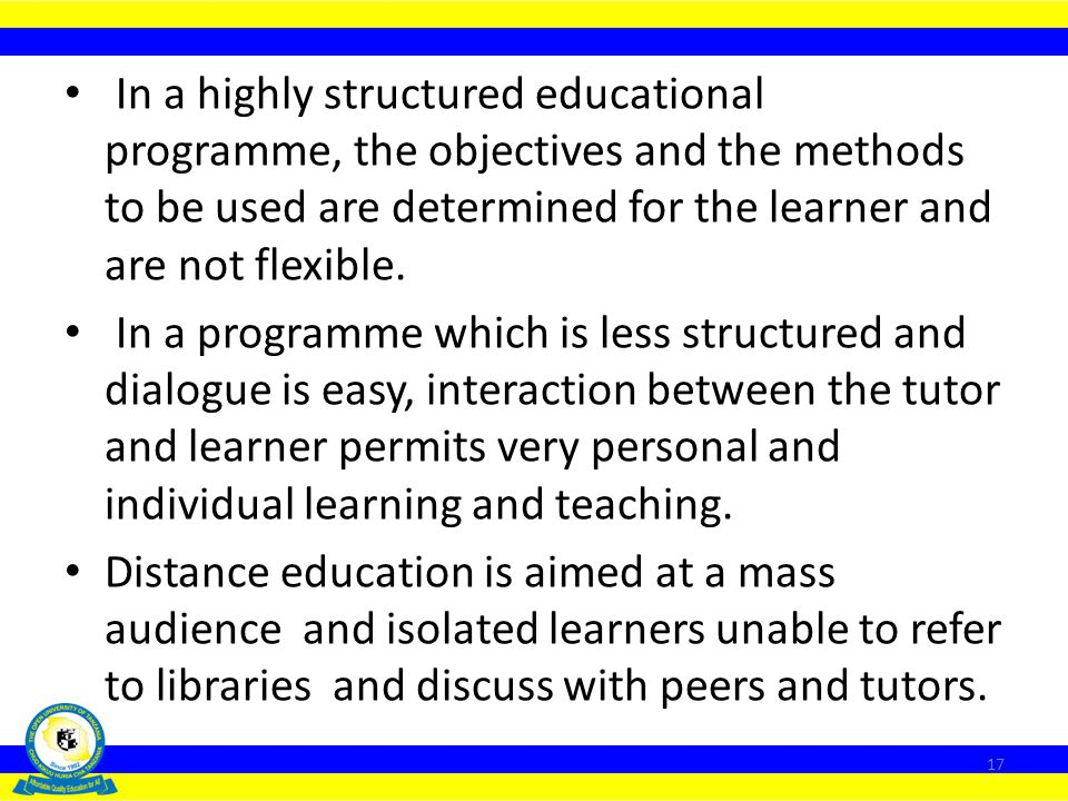 In a highly structured educational programme, the objectives and the methods to be used are determined for the learner and are not flexible.