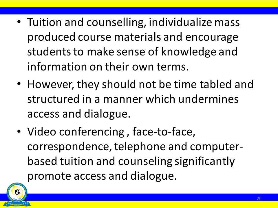 Tuition and counselling, individualize mass produced course materials and encourage students to make sense of knowledge and information on their own terms.