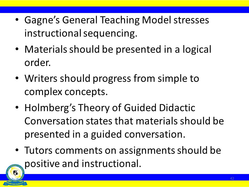 Gagne's General Teaching Model stresses instructional sequencing.