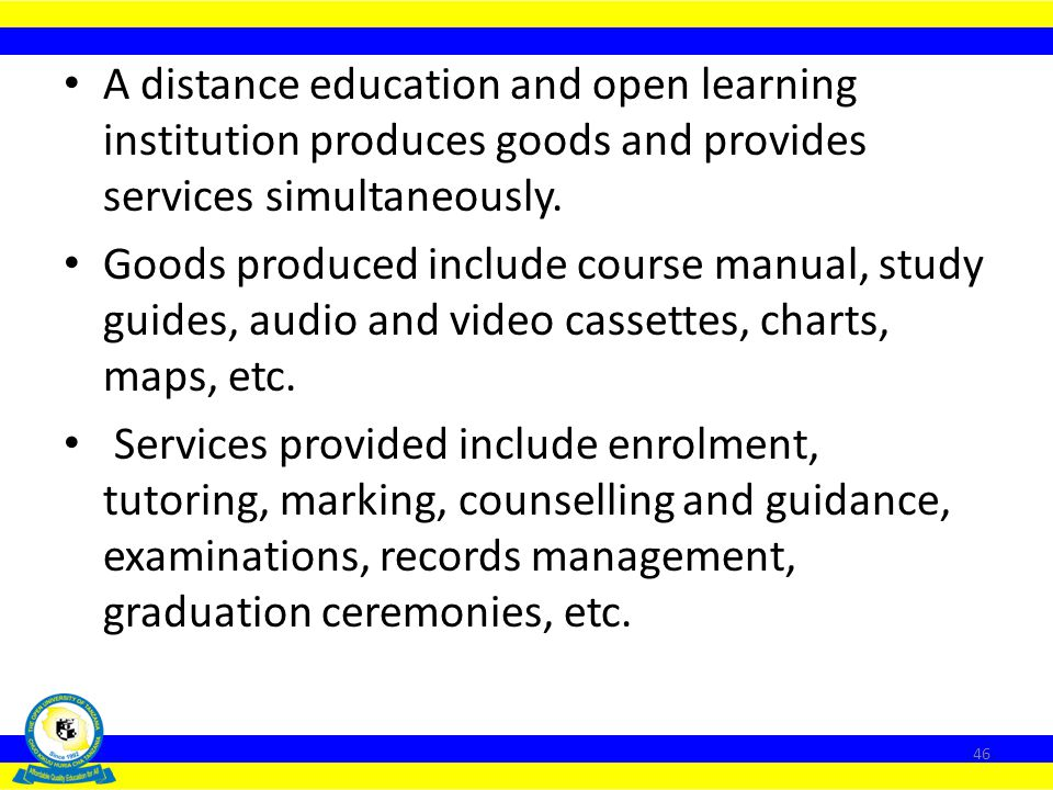 A distance education and open learning institution produces goods and provides services simultaneously.