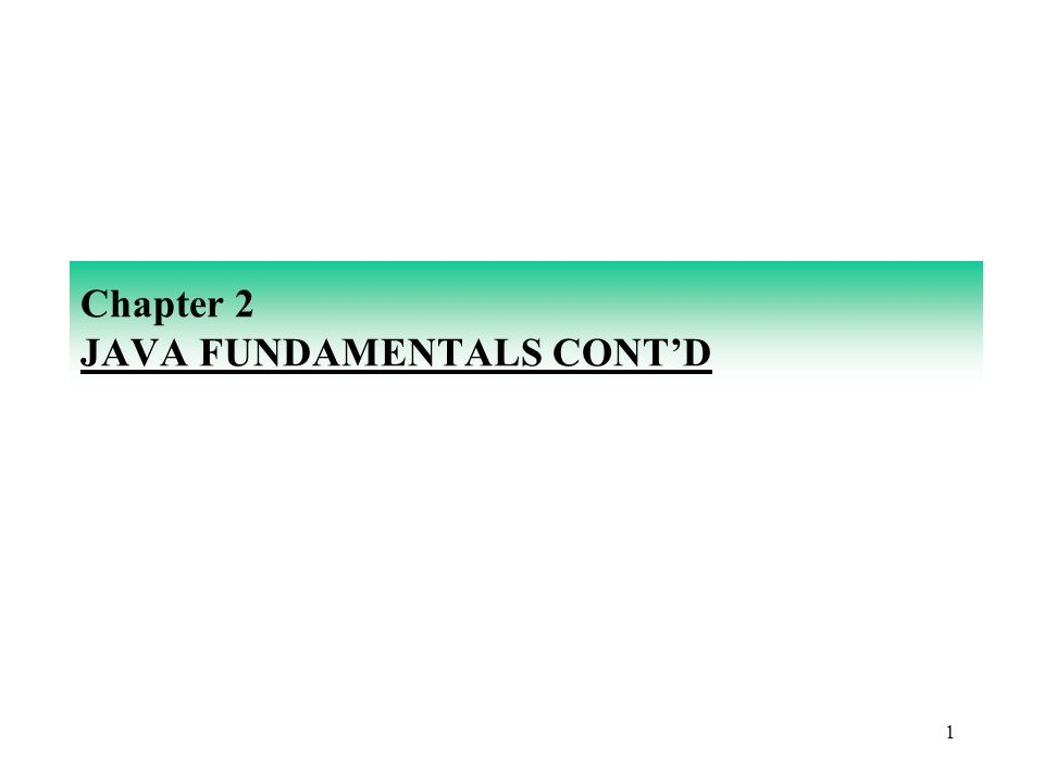 Chapter 2 JAVA FUNDAMENTALS CONT'D