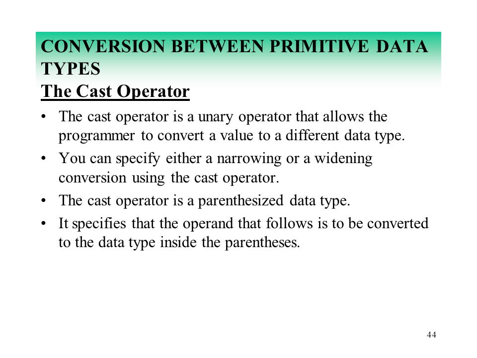 CONVERSION BETWEEN PRIMITIVE DATA TYPES The Cast Operator