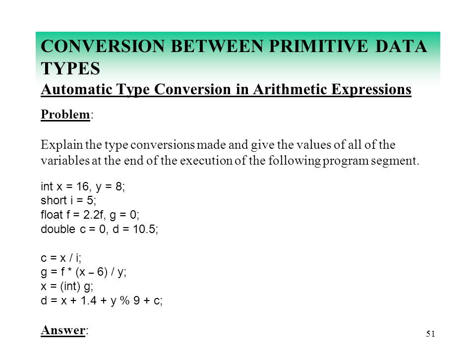 CONVERSION BETWEEN PRIMITIVE DATA TYPES Automatic Type Conversion in Arithmetic Expressions