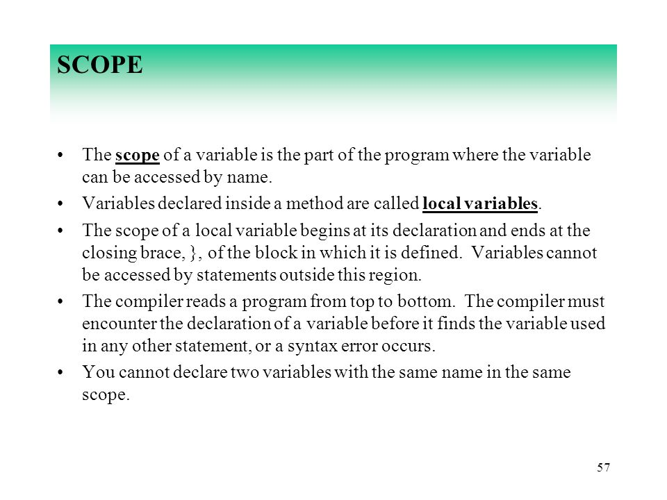SCOPE The scope of a variable is the part of the program where the variable can be accessed by name.
