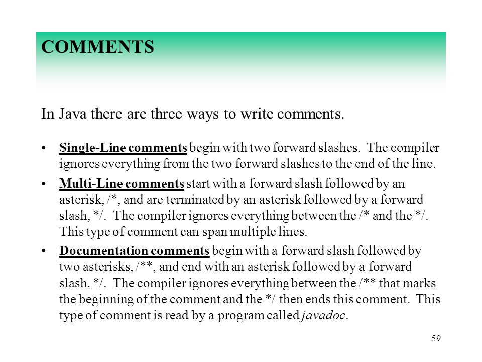 COMMENTS In Java there are three ways to write comments.