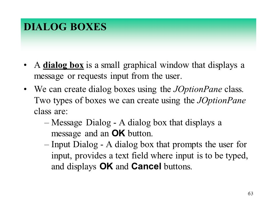 DIALOG BOXES A dialog box is a small graphical window that displays a message or requests input from the user.