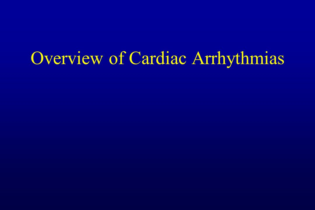 Overview of Cardiac Arrhythmias
