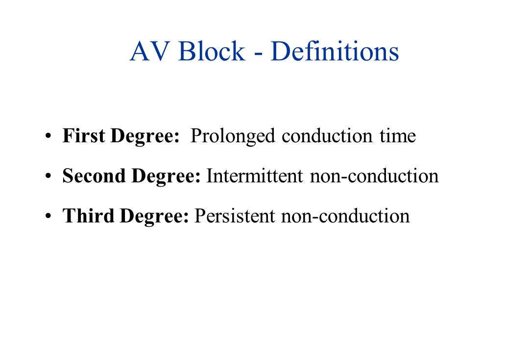 AV Block - Definitions First Degree: Prolonged conduction time